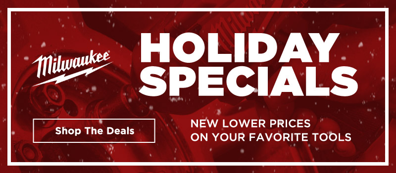 Milwaukee holiday specials - new lower prices on your favorite tools
